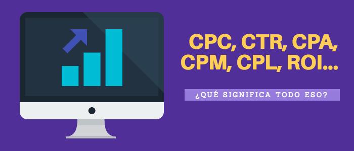 CPC, CTR, CPA, CPM, CPL… ¿Qué significa todo eso?